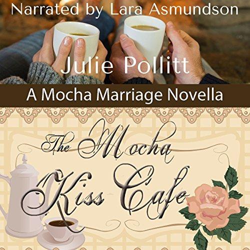 - The Mocha Kiss Cafe: Mocha Marriages