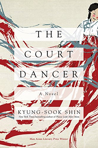 The Court Dancer: A Novel by Kyung-Sook Shin