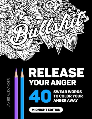 Release Your Anger: An Adult Coloring Book with 40 Swear Words to Color and Relax, Midnight Edition cover
