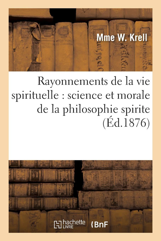 Read Online Rayonnements de La Vie Spirituelle: Science Et Morale de La Philosophie Spirite (French Edition) pdf