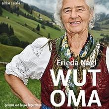 Wut-Oma: Mein Leben. Meine Welt. Meine Ziele Hörbuch von Frieda Nagl Gesprochen von: Laura Angermann