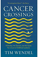 Cancer Crossings: A Brother, His Doctors, and the Quest for a Cure to Childhood Leukemia (The Culture and Politics of Health Care Work) Hardcover