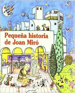 Pequeña historia de Joan Miró (Petites Històries): Amazon.es: Duran i Riu, Fina, Bayés, Pilarín, Oliveras, Jordi: Libros
