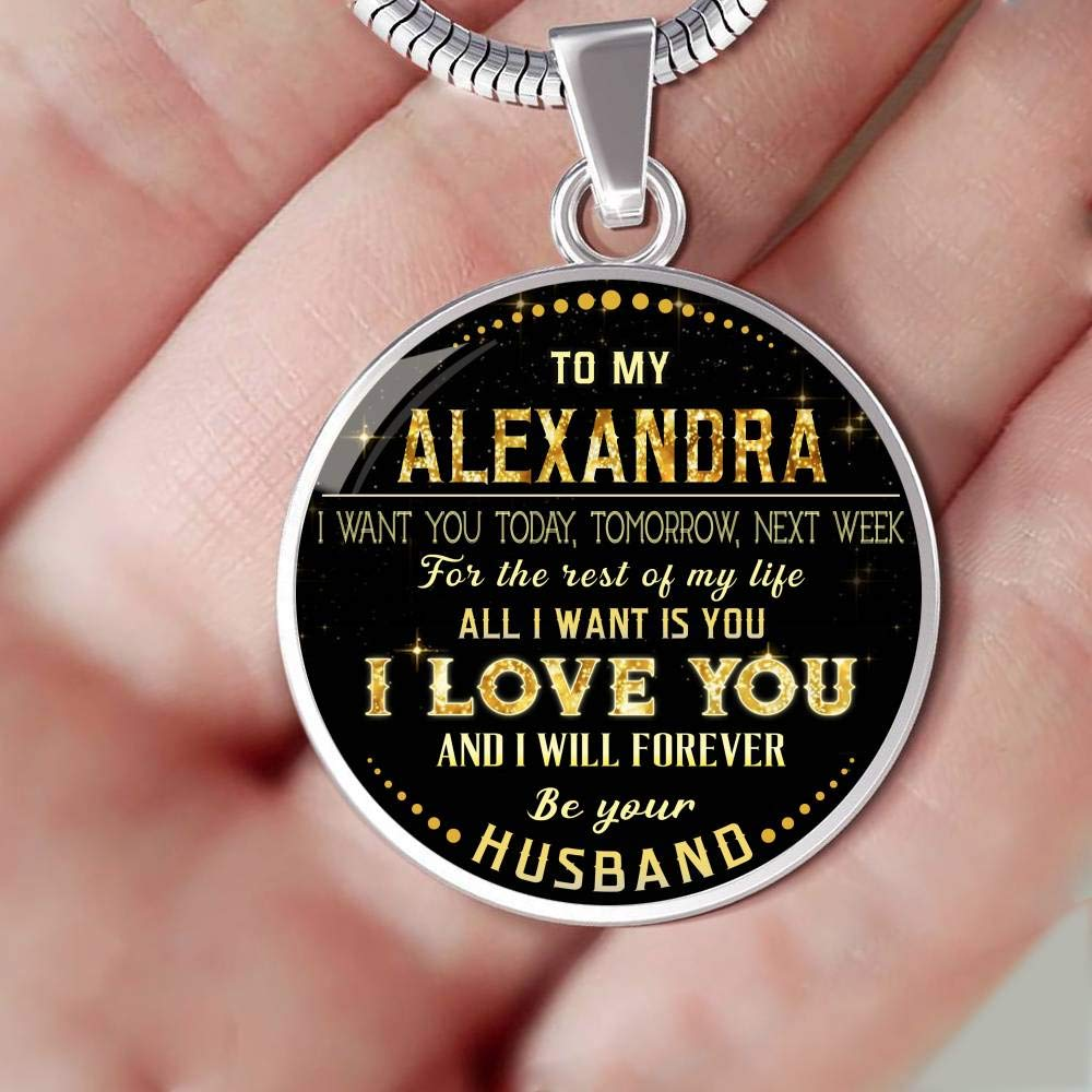 Tomorrow Valentines Gifts for Her to My Alexandra I Want You Today Funny Necklace Next Week for The Rest of Life All I Want is You I Love You and I Will Forever Be Your Husband
