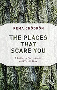 The Places That Scare You: A Guide to Fearlessness in Difficult Times (Shambhala Classics) by [Chodron, Pema]