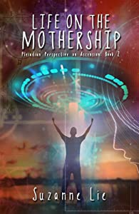 Life on the Mothership — Pleiadian Perspective on Ascension Book 2