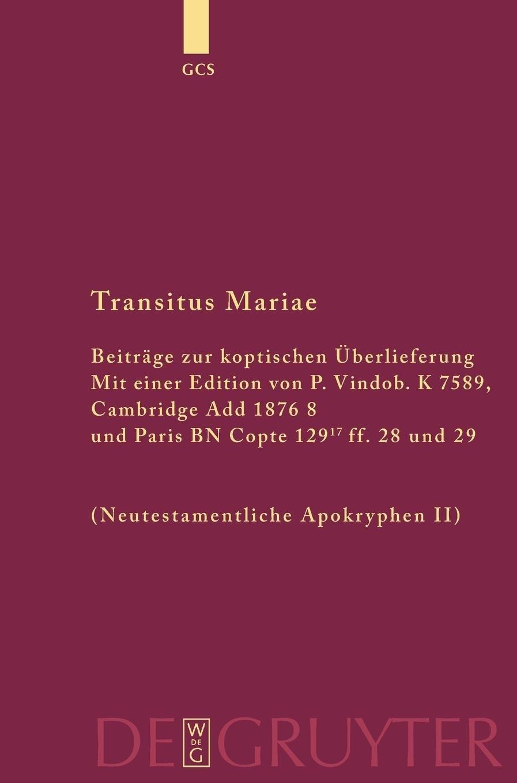 Download Transitus Mariae: Beitrage Zur Koptischen Uberlieferung. Mit Einer Edition Von P. Vindob. K. 7589, Cambridge Add 1876 8 Und Paris Bn Cop (Die ... Der Ersten Jahrhunderte 14) (German Edition) pdf epub