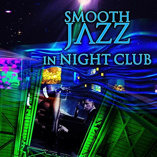 Smooth Jazz in Night Club - Relaxation Music to Chill Out