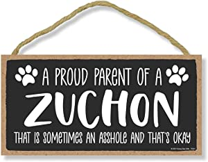 Honey Dew Gifts, Proud Parent of a Zuchon That is Sometimes an Asshole, Funny Dog Wall Hanging Decor, Decorative Home Wood Signs for Dog Pet Lovers, 5 Inches by 10 Inches