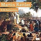 Martin Rattler Hörbuch von R. M. Ballantyne Gesprochen von: Peter Newcombe Joyce