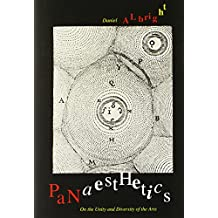 Panaesthetics: On the Unity and Diversity of the Arts (The Anthony Hecht Lectures in the Humanities Series)
