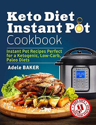 (Keto Diet Instant Pot Cookbook: Instant Pot Recipes Perfect for a Ketogenic, Low-Carb, Paleo Diets)