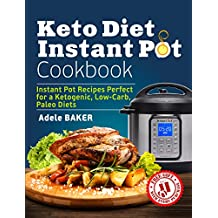 Keto Diet Instant Pot Cookbook: Instant Pot Recipes Perfect for a Ketogenic, Low-Carb, Paleo Diets (keto diet cookbook, keto reset, instant pot cookbook keto)