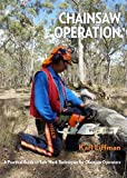 Chainsaw Operation: A Practical Guide to Safe Work Techniques for Chainsaw Operators