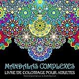 Mandalas Complexes: Livre De Coloriage Pour Adultes