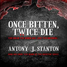 Once Bitten, Twice Die: The Blood of the Infected, Book 1 Audiobook by Antony J. Stanton Narrated by Antony J. Stanton