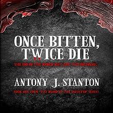 Once Bitten, Twice Die: The Blood of the Infected, Book 1 | Livre audio Auteur(s) : Antony J. Stanton Narrateur(s) : Antony J. Stanton