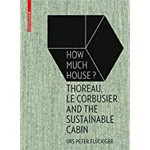 How Much House?: Thoreau, Le Corbusier and the Sustainable Cabin