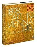 Art in Vienna 1898-1918: Klimt, Kokoschka, Schiele and Their Contemporaries