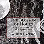 The Blossom of Hours: A Junior Novel of the Spaceman | William J. Jackson