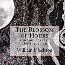 The Blossom of Hours: A Junior Novel of the Spaceman Audiobook by William J. Jackson Narrated by Chiquito Joaquim Crasto