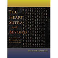 The Heart Sutra and Beyond: A Translation of The Heart Sutra with commentary (English Edition)