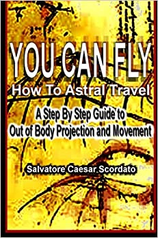 Book You Can Fly - How To Astral Travel: A Step by Step Guide to Out of Body Projection and Movement