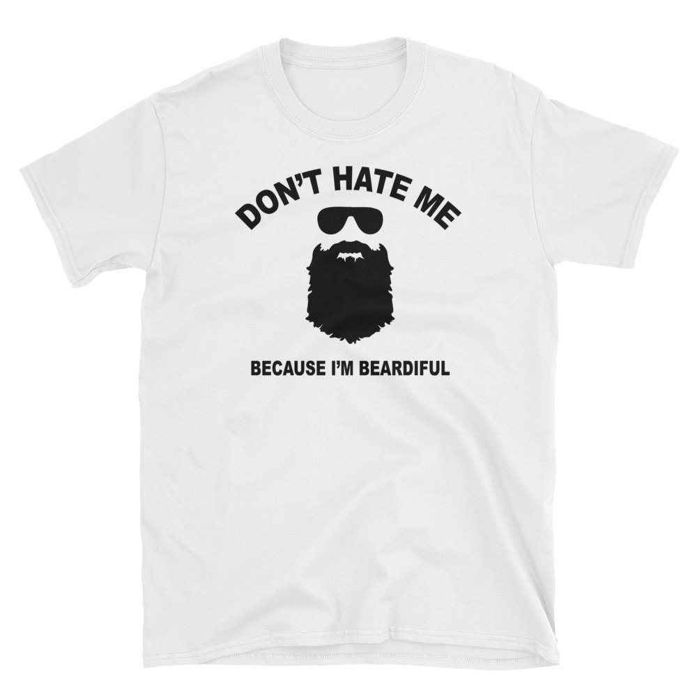 That Merch Store Don T Hate Me Because I M Beardiful T Shirt 6676
