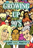 Growing Up 90's, Nathan G. Sellers, 1453510583
