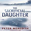 The Sacrificial Daughter Audiobook by Peter Meredith Narrated by Christine Cavanaugh