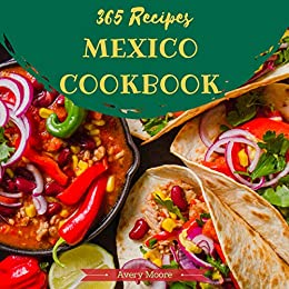 Mexican Cookbook 365 Tasting Mexican Cuisine Right In Your Little