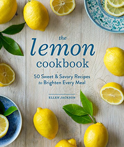 The Lemon Cookbook: 50 Sweet & Savory Recipes to Brighten Every Meal in Hardcover or Kindle Version by Ellen Jackson