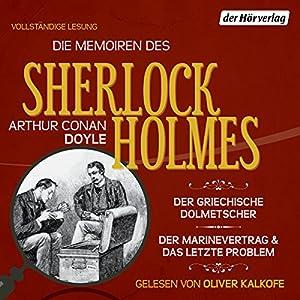 Der griechische Dolmetscher / Der Flottenvertrag / Das letzte Problem (Die Memoiren des Sherlock Holmes) Hörbuch