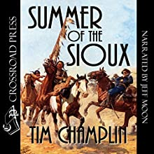 Summer of the Sioux: Matt Tierney Westerns, Book 1 Audiobook by Tim Champlin Narrated by Jeff Moon