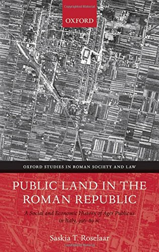 Public Land in the Roman Republic: A Social and Economic History of Ager Publicus in Italy, 396-89 BC (Oxford Studies in