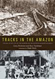 Tracks in the Amazon, Gary Neeleman and Rose Neeleman, 1607812754