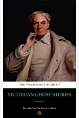 The Wimbourne Book of Victorian Ghost Stories (Annotated): Volume 19 Kindle Edition