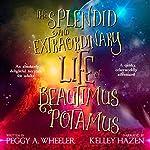 The Splendid and Extraordinary Life of Beautimus Potamus | Peggy A. Wheeler