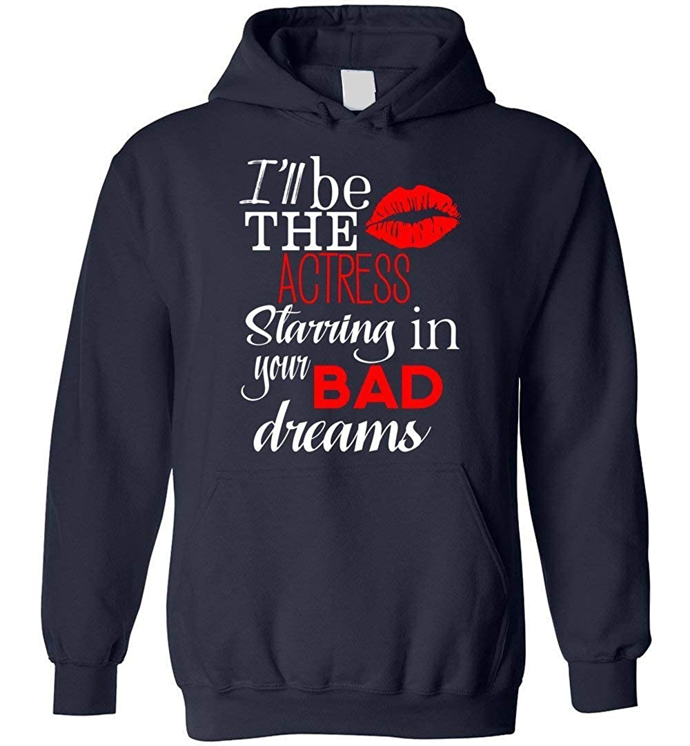 Ill Be The Actress Starring in Your Bad Dreams Blend Hoodie Nana Store Funny Tee