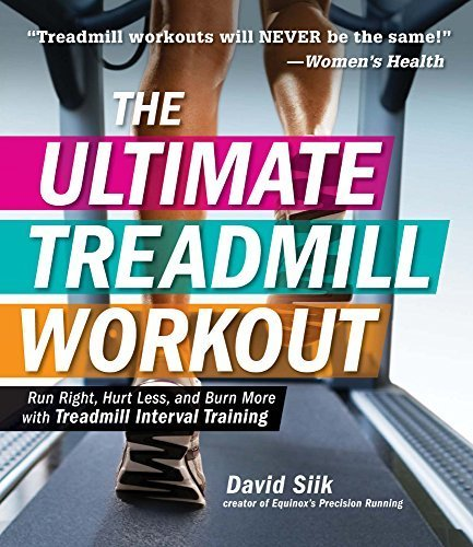 The Ultimate Treadmill Workout: Run Right, Hurt Less, and Burn More with Treadmill Interval Training by Siik, David (December 16, 2015) Paperback