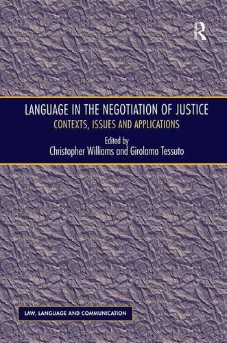 Language in the Negotiation of Justice: Contexts, Issues and Applications (Law, Language and Communication) by Routledge