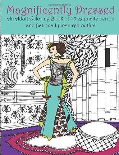 Magnificently Dressed - An Adult Coloring Book: An adult coloring book of 40 exquisite period and fictionally inspired outfits (Color the City)