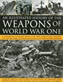 The Illustrated History of the Weapons of World War One, Ian Westwell, 1844769569