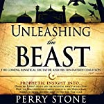 Unleashing the Beast: The Coming Fanatical Dictator and His Ten-Nation Coalition | Perry Stone