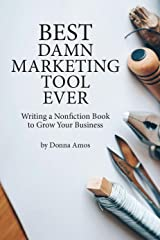 Best Damn Marketing Tool Ever: Writing a Nonfiction Book to Grow Your Business Kindle Edition
