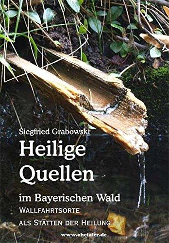 Heilige Quellen im Bayerischen Wald - Wallfahrtsorte als Stätten der Heilung