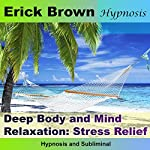 Deep Body and Mind Relaxation: Stress Relief - Hypnosis & Subliminal | Erick Brown