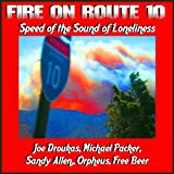 Fire On Route 10 : Speed of the Sound of Loneliness