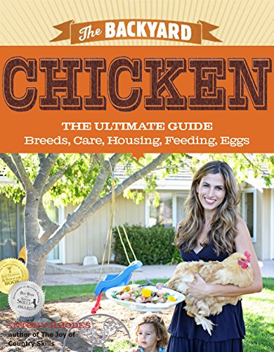 Backyard Chickens: The Ultimate Guide - Breeds, Care, Housing, Feeding, Eggs (backyard animals, chickens, eggs Book 1) by [Rhodes, Antony]