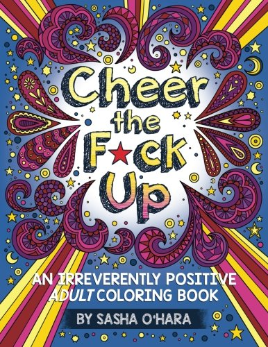 Cheer the F*ck Up: An Irreverently Positive Adult Coloring Book